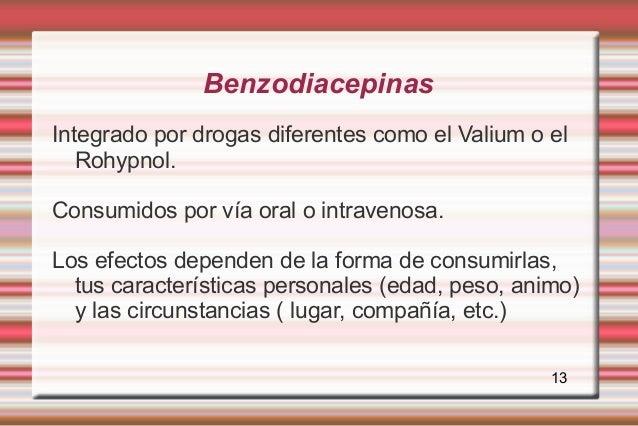 BenzodiacepinasIntegrado por drogas diferentes como el Valium o el   Rohypnol.Consumidos por vía oral o intravenosa.Los ef...