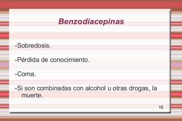 Benzodiacepinas-Sobredosis.-Pérdida de conocimiento.-Coma.-Si son combinadas con alcohol u otras drogas, la  muerte.      ...