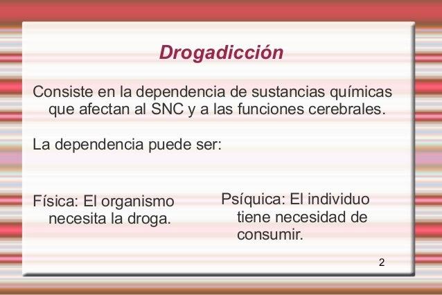 DrogadicciónConsiste en la dependencia de sustancias químicas  que afectan al SNC y a las funciones cerebrales.La dependen...