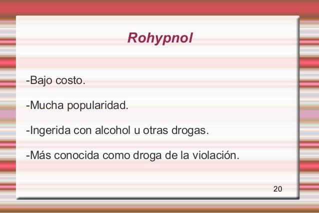 Rohypnol-Bajo costo.-Mucha popularidad.-Ingerida con alcohol u otras drogas.-Más conocida como droga de la violación.     ...