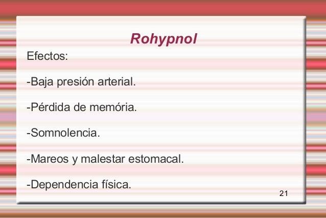 RohypnolEfectos:-Baja presión arterial.-Pérdida de memória.-Somnolencia.-Mareos y malestar estomacal.-Dependencia física. ...