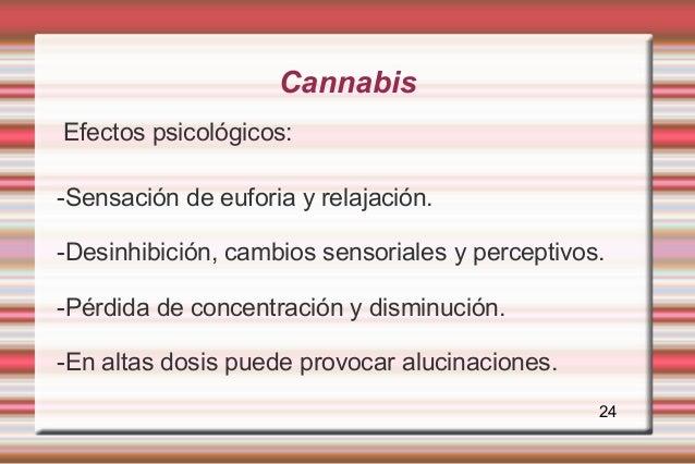 CannabisEfectos psicológicos:-Sensación de euforia y relajación.-Desinhibición, cambios sensoriales y perceptivos.-Pérdida...