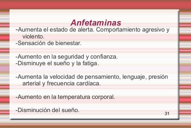 Anfetaminas-Aumenta el estado de alerta. Comportamiento agresivo y  violento.-Sensación de bienestar.-Aumento en la seguri...