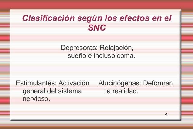 Clasificación según los efectos en el                  SNC              Depresoras: Relajación,                sueño e inc...