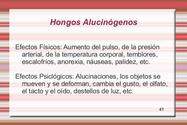 Hongos AlucinógenosEfectos Físicos: Aumento del pulso, de la presión  arterial, de la temperatura corporal, temblores,  es...