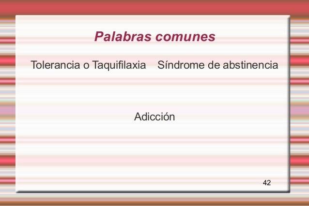 Palabras comunesTolerancia o Taquifilaxia   Síndrome de abstinencia                      Adicción                         ...