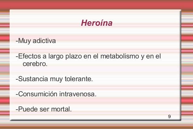 Heroína-Muy adictiva-Efectos a largo plazo en el metabolismo y en el  cerebro.-Sustancia muy tolerante.-Consumición intrav...