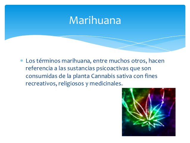 Los términos marihuana, entre muchos otros, hacenreferencia a las sustancias psicoactivas que sonconsumidas de la planta C...