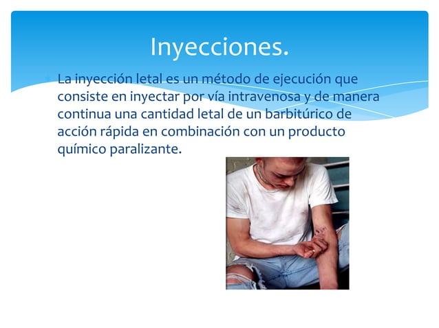 La inyección letal es un método de ejecución queconsiste en inyectar por vía intravenosa y de maneracontinua una cantidad ...