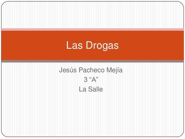 "Jesús Pacheco Mejía 3 ""A"" La Salle Las Drogas"