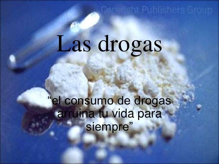 """Las drogas""""el consumo de drogas  arruina tu vida para        siempre"""""""