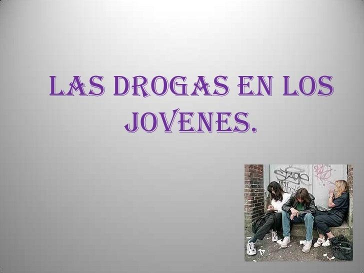 LAS DROGAS EN LOS JOVENES.<br />
