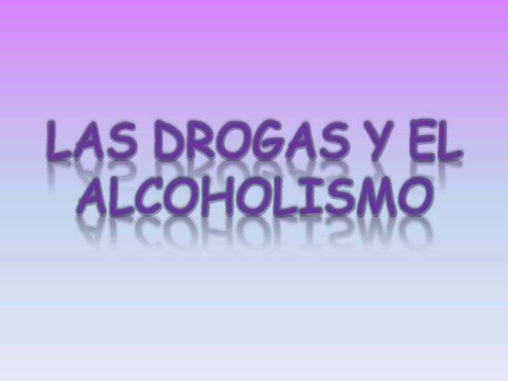 LAS DROGAS Y EL ALCOHOLISMO<br />