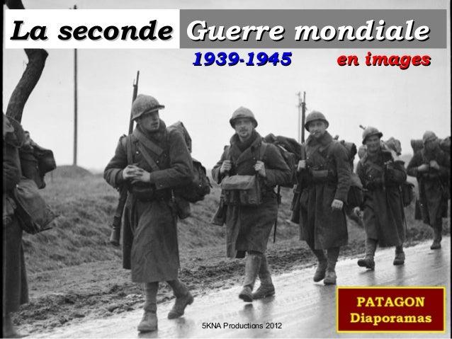 La secondeLa seconde Guerre mondialeGuerre mondiale en imagesen images1939-19451939-1945 5KNA Productions 2012