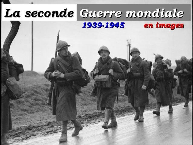 La secondeLa seconde Guerre mondialeGuerre mondiale en imagesen images1939-19451939-1945