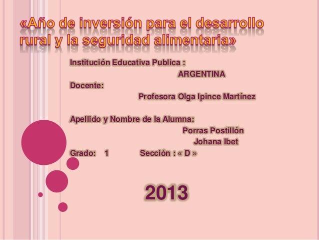Institución Educativa Publica : ARGENTINA Docente: Profesora Olga Ipince Martínez Apellido y Nombre de la Alumna: Porras P...
