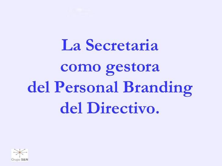 La Secretaria     como gestoradel Personal Branding     del Directivo.