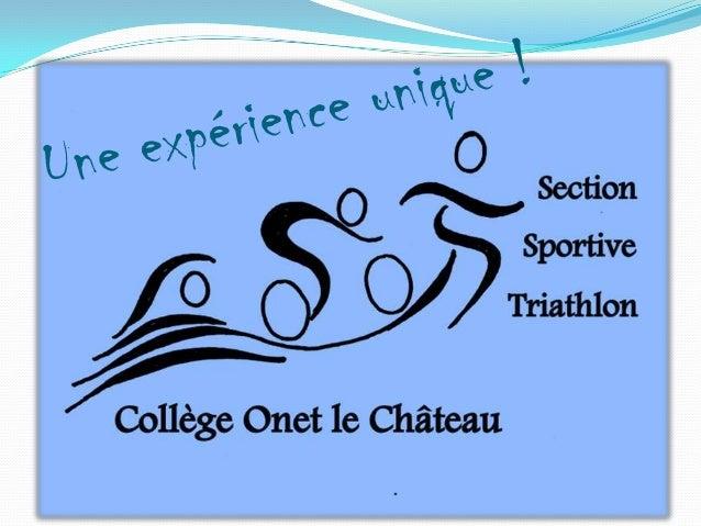 La section sportive Triathlon du collège Les Quatre Saisons d'Onet le Château est la seule de Midi-Pyrénées. Elle accueill...