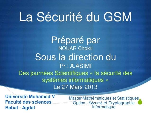 La Sécurité du GSM                  Préparé par                       NOUAR Chokri           Sous la direction du         ...