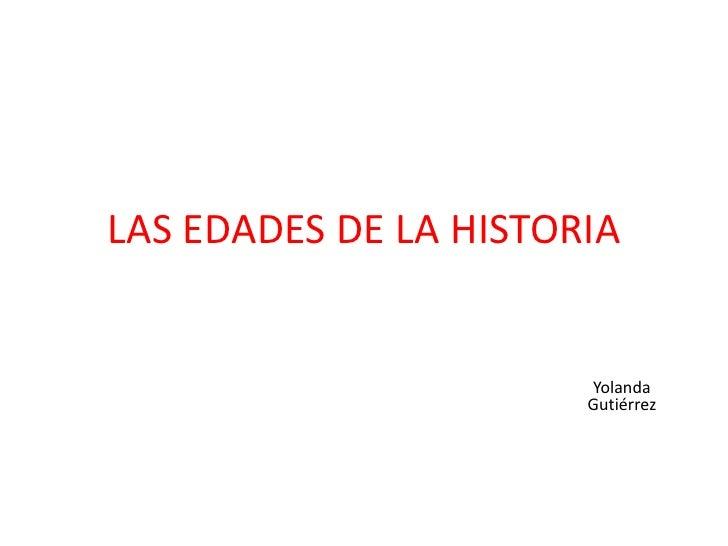LAS EDADES DE LA HISTORIA                       Yolanda                       Gutiérrez