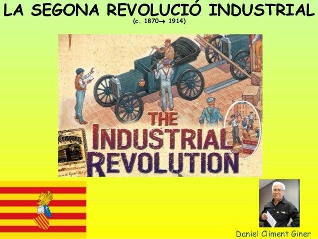 LA SEGONA REVOLUCIÓ INDUSTRIAL  Daniel Climent Giner  (c. 1870® 1914)