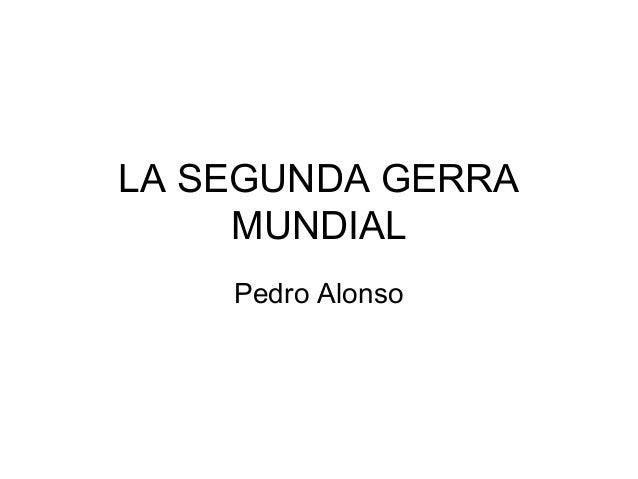 LA SEGUNDA GERRAMUNDIALPedro Alonso