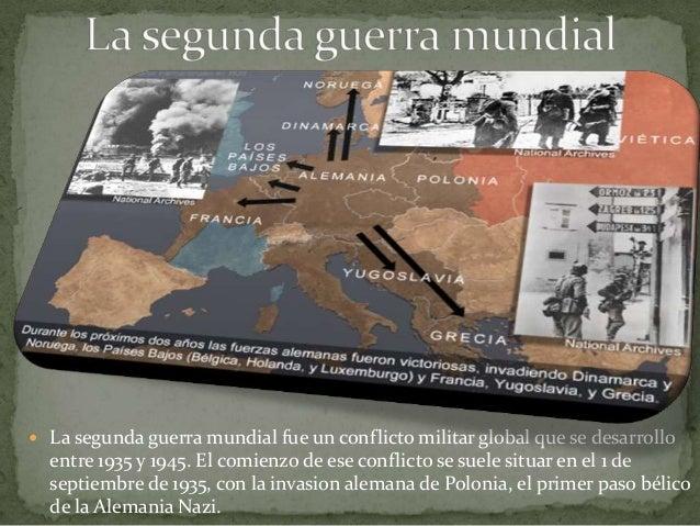  La segunda guerra mundial fue un conflicto militar global que se desarrolloentre 1935 y 1945. El comienzo de ese conflic...