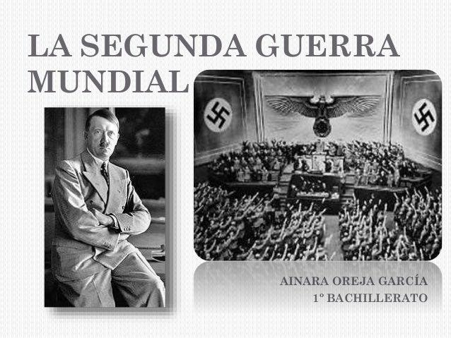 LA SEGUNDA GUERRA MUNDIAL AINARA OREJA GARCÍA 1º BACHILLERATO