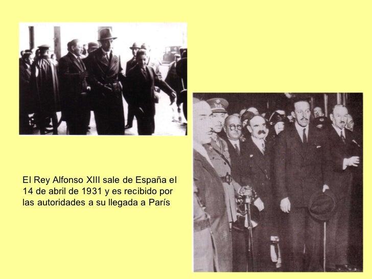 El Rey Alfonso XIII sale de España el 14 de abril de 1931 y es recibido por las autoridades a su llegada a París