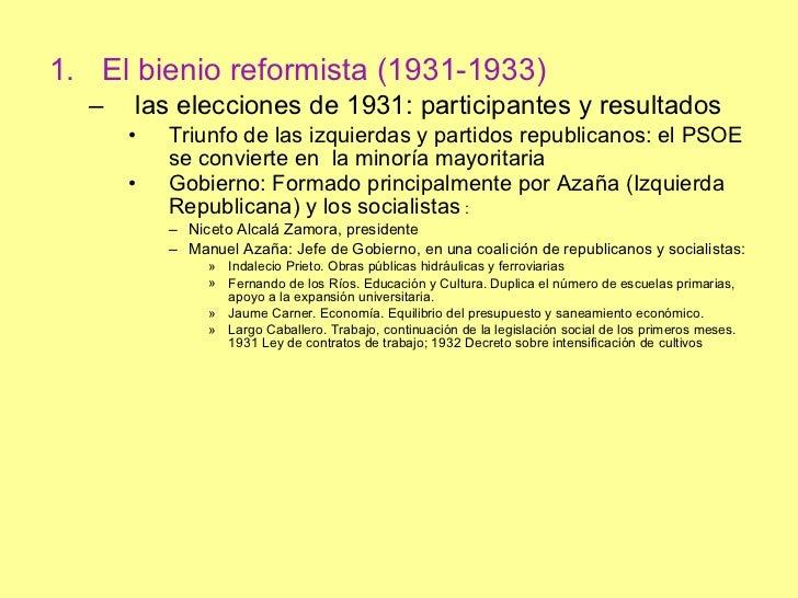 <ul><li>El bienio reformista (1931-1933) </li></ul><ul><ul><li>las elecciones de 1931: participantes y resultados </li></u...