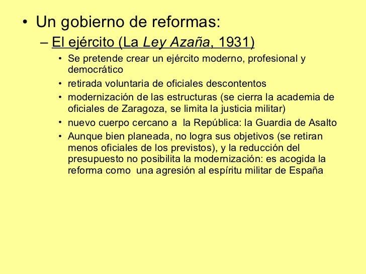 <ul><li>Un gobierno de reformas: </li></ul><ul><ul><li>El ejército (La  Ley Azaña , 1931) </li></ul></ul><ul><ul><ul><li>S...