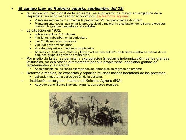 <ul><li>El campo ( Ley de Reforma agraria, septiembre del 32) </li></ul><ul><ul><li>reivindicación tradicional de la izqui...