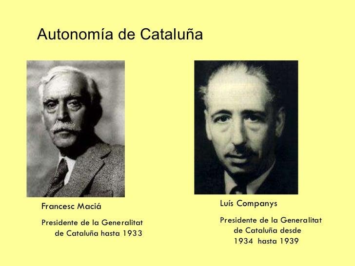 Autonomía de Cataluña Francesc Maciá Presidente de la Generalitat de Cataluña hasta 1933 Luís Companys  Presidente de la G...