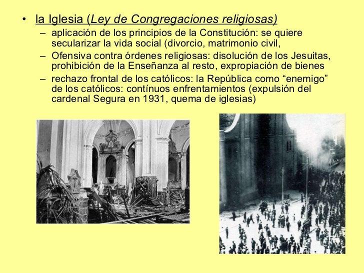 <ul><li>la Iglesia ( Ley de Congregaciones religiosas) </li></ul><ul><ul><li>aplicación de los principios de la Constituci...