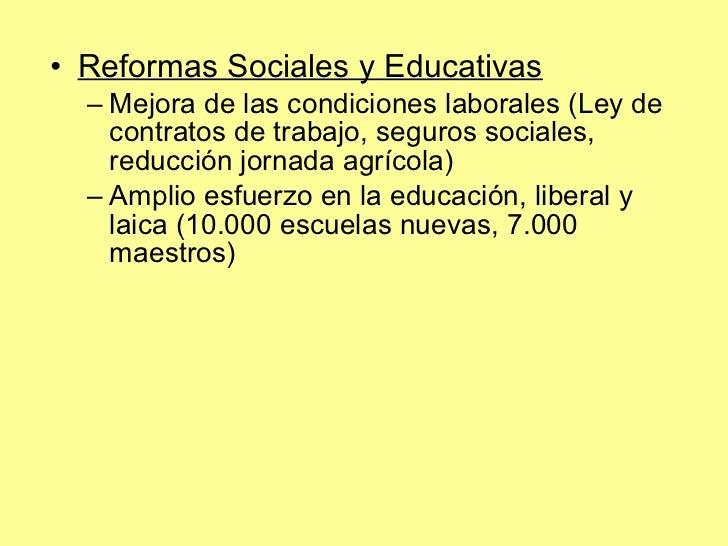 <ul><li>Reformas Sociales y Educativas </li></ul><ul><ul><li>Mejora de las condiciones laborales (Ley de contratos de trab...