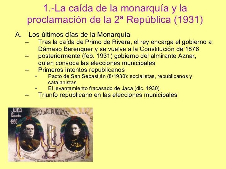 1.-La caída de la monarquía y la proclamación de la 2ª República (1931) <ul><li>Los últimos días de la Monarquía </li></ul...