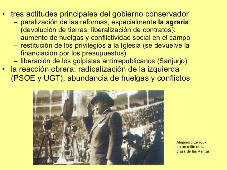 <ul><li>tres actitudes principales del gobierno conservador </li></ul><ul><ul><li>paralización de las reformas, especialme...