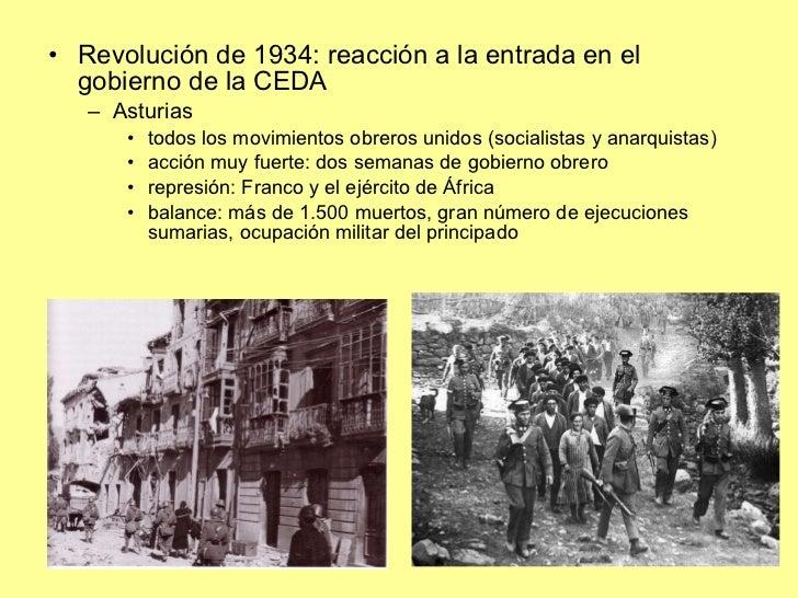 <ul><li>Revolución de 1934: reacción a la entrada en el gobierno de la CEDA </li></ul><ul><ul><li>Asturias </li></ul></ul>...
