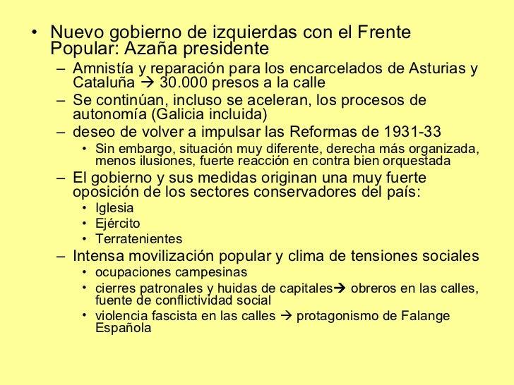 <ul><li>Nuevo gobierno de izquierdas con el Frente Popular: Azaña presidente </li></ul><ul><ul><li>Amnistía y reparación p...