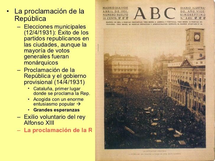 <ul><li>La proclamación de la República </li></ul><ul><ul><li>Elecciones municipales (12/4/1931): Éxito de los partidos re...