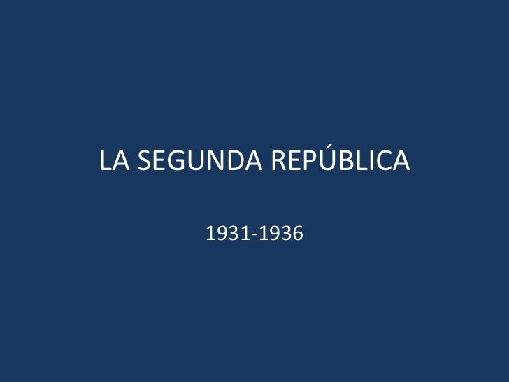 LA SEGUNDA REPÚBLICA      1931-1936