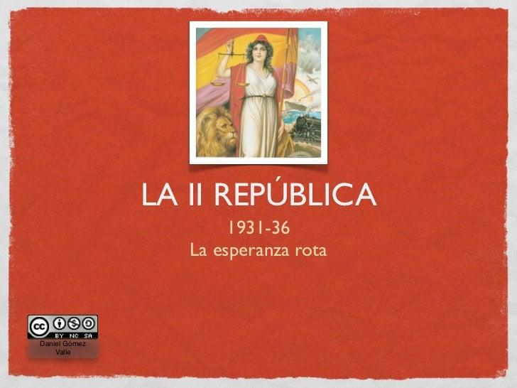 LA II REPÚBLICA                        1931-36                   La esperanza rota    Daniel Gómez     Valle