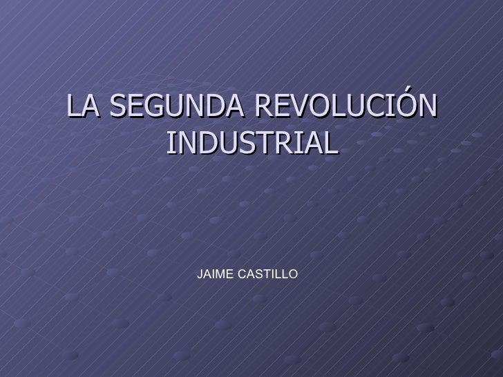 LA SEGUNDA REVOLUCIÓN INDUSTRIAL JAIME CASTILLO