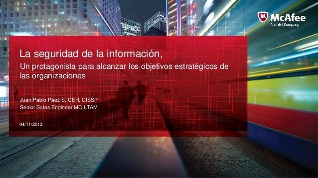 La seguridad de la información, Un protagonista para alcanzar los objetivos estratégicos de las organizaciones Juan Pablo ...