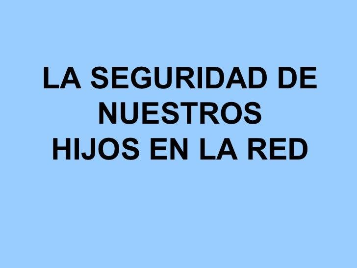 LA SEGURIDAD DE NUESTROS HIJOS EN LA RED