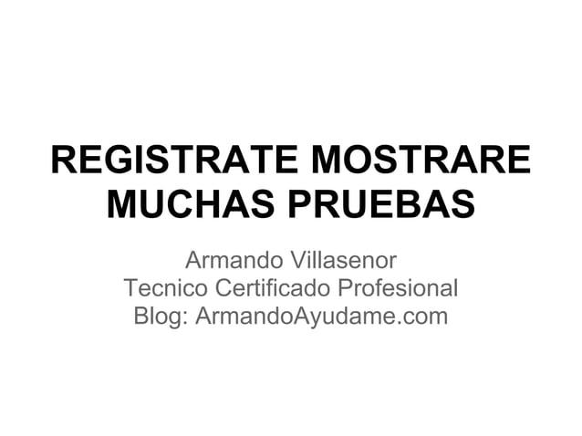 REGISTRATE MOSTRARE MUCHAS PRUEBAS Armando Villasenor Tecnico Certificado Profesional Blog: ArmandoAyudame.com