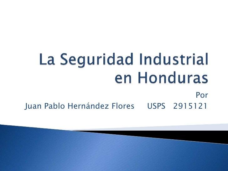 La Seguridad Industrial en Honduras<br />Por <br />Juan Pablo Hernández Flores     USPS   2915121<br />