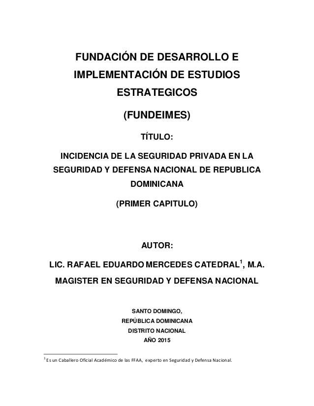 FUNDACIÓN DE DESARROLLO E IMPLEMENTACIÓN DE ESTUDIOS ESTRATEGICOS (FUNDEIMES) TÍTULO: INCIDENCIA DE LA SEGURIDAD PRIVADA E...