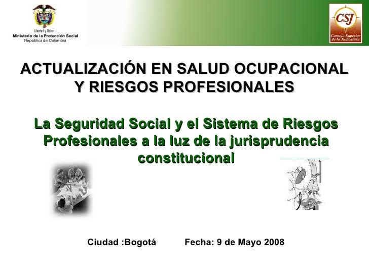 ACTUALIZACIÓN EN SALUD OCUPACIONAL Y RIESGOS PROFESIONALES La Seguridad Social y el Sistema de Riesgos Profesionales a la ...