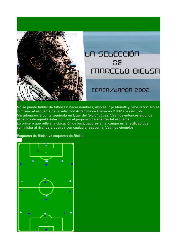 No se puede hablar de fútbol sin hacer nombres, algo así dijo Menotti y tiene razón. No es lo mismo el esquema de la selec...